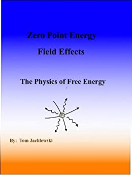 Zero Point Energy Field Effects-The Physics of Free Energy (English Edition) par [Jachlewski, Tom]