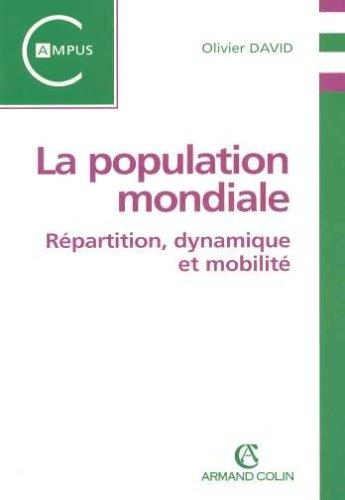 La population mondiale : Répartition, dynamique et mobilité par Olivier David