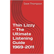 Thin Lizzy - The Ultimate Listening Guide 1969-2011 (English Edition)