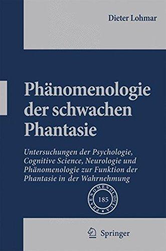Ph?nomenologie der schwachen Phantasie: Untersuchungen der Psychologie, Cognitive Science, Neurologie und Ph?nomenologie zur Funktion der Phantasie in ... in Der Wahrnehmung (Phaenomenologica) by Dieter Lohmar (2008-01-04)