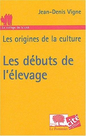 Les dbuts de l'levage : Les origines de la culture de Jean-Denis Vigne (27 octobre 2004) Poche
