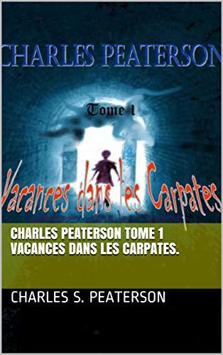 Charles Peaterson tome 1 Vacances dans les Carpates.