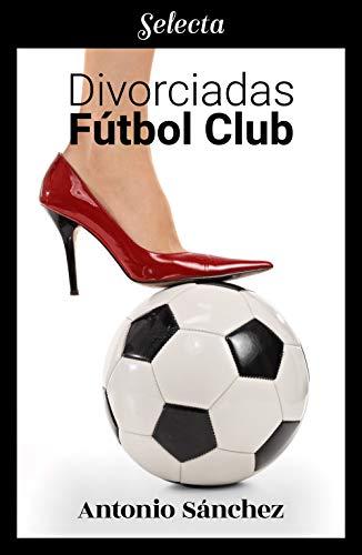 Divorciadas Fútbol Club – Antonio Sánchez (Rom)  410Zn9ZSCgL