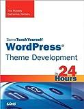 WordPress Theme Development in 24 Hours, Sams Teach Yourself (Sams Teach Yourself in 24 Hrs)