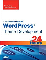 WordPress Theme Development in 24 Hours, Sams Teach Yourself (Sams Teach Yourself...in 24 Hours (Paperback))