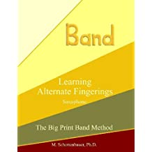 Learning Alternate Fingerings: Saxophone (The Big Print Band Method) by M. Schottenbauer (2013-07-26)