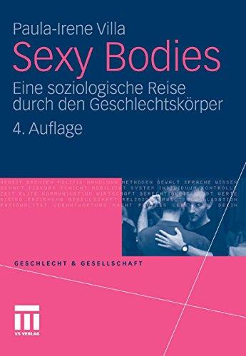 Sexy Bodies: Eine soziologische Reise durch den Geschlechtskörper: Volume 23 (Geschlecht und...