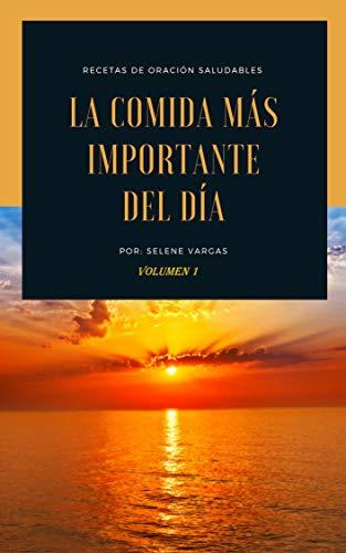 Recetas de Oracion Saludables: (La Comida Mas Importante Del Dia) (Volumen nº 1) por Selene Vargas