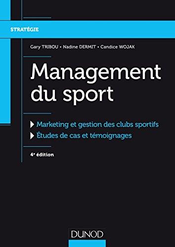 Management du sport - 4e éd. - Marketing et gestion des clubs sportifs