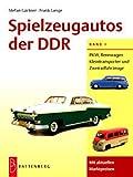 Spielzeugautos der DDR, Bd.1, PKW, Rennwagen, Kleintransporter und Zweiradfahrzeuge