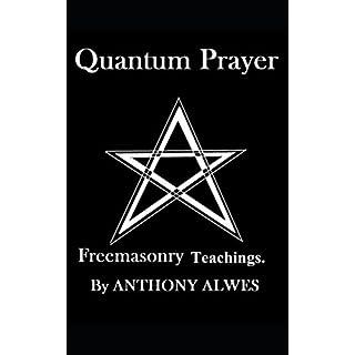 Quantum Prayer: Freemasonry Techniques.