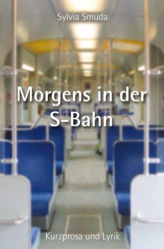 Morgens in der S-Bahn. Kurzprosa und Lyrik
