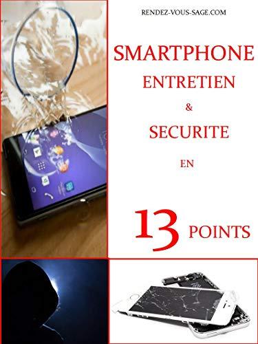 SMARTPHONES ENTRETIEN & SECURITE EN 13 POINTS par