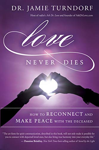 Love Never Dies: How to Reconnect and Make Peace with the Deceased por Jamie Turndorf