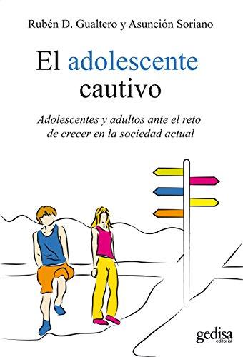 El adolescente cautivo: Adolescentes y adultos ante el reto de crecer en la sociedad actual