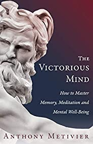 The Victorious Mind: How To Master Memory, Meditation and Mental Well-Being (English Edition)