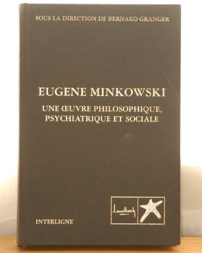 Eugène Minkowski : Une oeuvre philosophique, psychiatrique et sociale