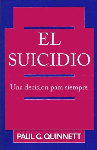El suicidio: una decisión para siempre por Paul G. Quinnett