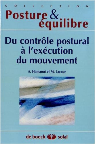 Du contrôle postural a l'exécution du mouvement : Dix-huitième journées françaises de posturologie clinique, Albi, 2011 de Alain Hamaoui,Michel Lacour ( 28 novembre 2012 )