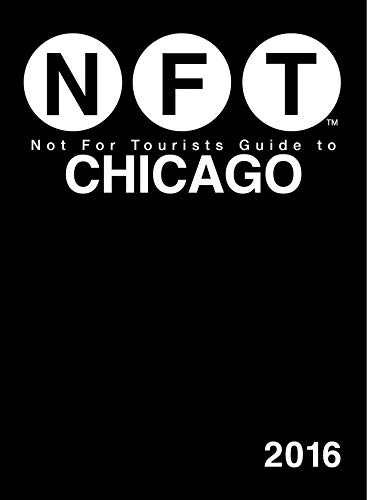 Not For Tourists Guide to Chicago 2016 (Not for Tourists Guides)
