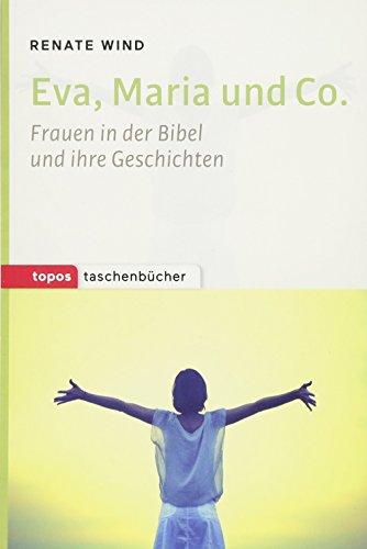 Eva, Maria und Co.: Frauen in der Bibel und ihre Geschichten (Topos Taschenbücher)