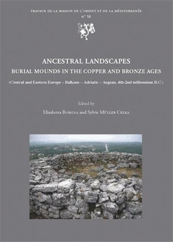 Ancestral Landscapes : Burial Mounds in the Copper and Bronze Ages (Central and Eastern Europe, Balkans, Adriatic, Aegean, 4th-2nd millennium BC) par Elisabetta Borgna