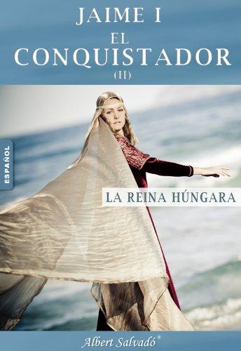 LA REINA HÚNGARA (JAIME I EL CONQUISTADOR nº 2) por Albert Salvadó