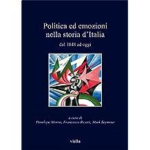 Politica ed emozioni nella storia d'Italia dal 1848 ad oggi (I libri di Viella)