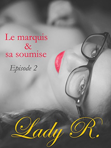 Le marquis et sa soumise, épisode 2 par Lady R.