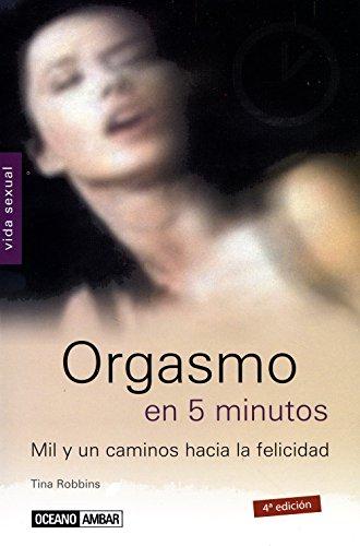 Orgasmo en 5 minutos: Un libro para las personas que quieran alcanzar el clímax sexual y aprender nuevas posibilidades (Vida sexual) por Tina Robbins