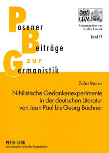 Nihilistische Gedankenexperimente in der deutschen Literatur von Jean Paul bis Georg Büchner (Posener Beiträge zur Germanistik, Band 17)
