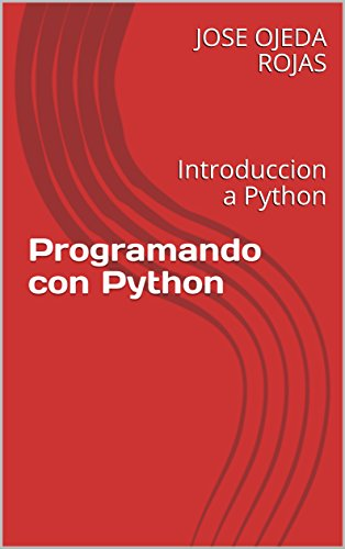 Programando con Python: Introduccion a Python por JOSE OJEDA ROJAS