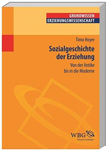 Sozialgeschichte der Erziehung: Von der Antike bis in die Moderne (Grundwissen Erziehungswissenschaft) (Erziehungswissenschaft kompakt)