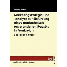 Marketingstrategie und -analyse zur Einf??hrung eines gentechnisch unver???nderten Raps??ls in Frankreich: Das Speise??l Rapso by Verena Mouly (2009-07-14)