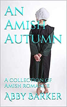 An Amish Autumn: A collection of Amish romance by [Barker, Abby]