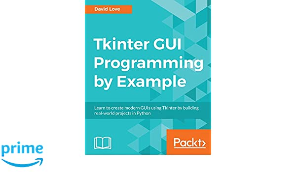 Buy Tkinter GUI Programming by Example: Learn to create