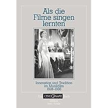 Als die Filme singen lernten. Innovation und Tradition im Musikfilm 1928-1938 (CineGraph Buch)