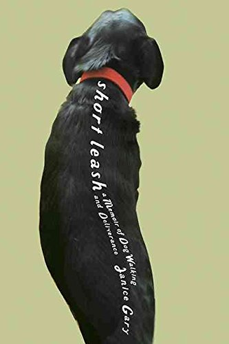 [Short Leash: A Memoir of Dog Walking and Deliverance] (By: Janice Gary) [published: February, 2014] (Michigan University Shorts State)