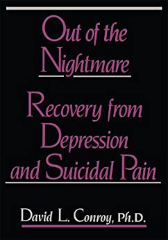Out of the Nightmare: Recovery from Depression and Suicidal Pain by [Conroy, David]