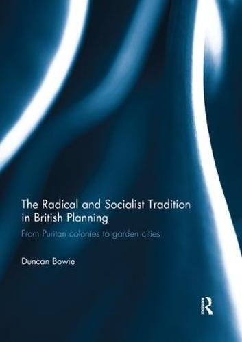 The Radical and Socialist Tradition in British Planning RPD: From Puritan colonies to garden cities