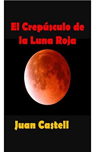 El Crepúsculo de la Luna Roja por Juan Castell