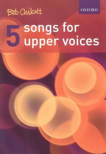 Bob Chilcott: Five Songs for Upper Voices (Vocal Score) par Bob Chilcott