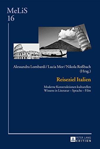 Reiseziel Italien: Moderne Konstruktionen kulturellen Wissens in Literatur  Sprache  Film (MeLiS. Medien - Literaturen - Sprachen in Anglistik/Amerikanistik, Germanistik und Romanistik 16)