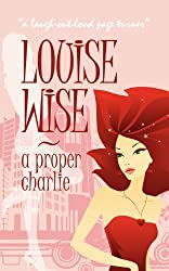 A Proper Charlie by Louise Wise (2011-01-13)