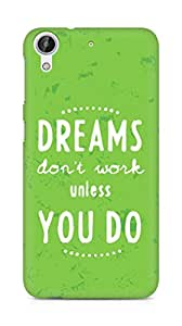 AMEZ dreams dont work unless you do Back Cover For HTC Desire 626 LTE
