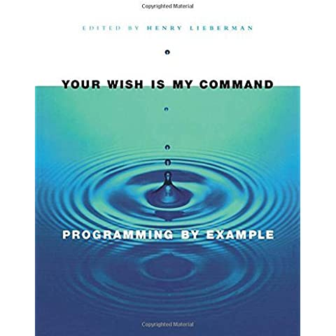 Your Wish is My Command: Programming By Example (Interactive Technologies) 1st edition by Lieberman, Henry (2001)