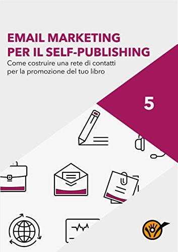 Email Marketing. Come costruire una rete di contatti per la promozione del tuo libro