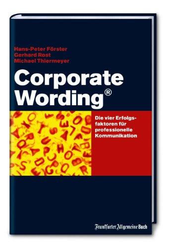Corporate Wording ®: Die Erfogsfaktoren für professionelle Kommunikation