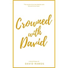 Crowned with David: 40 Devotionals to Inspire Your Life, Fuel Your Trust, and Help You Succeed in God's Way (Testament Heroes) (English Edition)