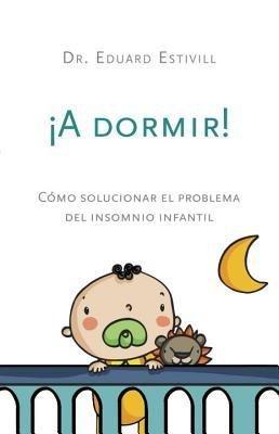 By Eduard Estivill ( Author ) [ Dormir!: Como Solucionar El Problema del Insomnio Infantil By Sep-2012 Paperback